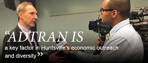 """ADTRAN is a key factor in Huntsville's economic outreach and diversity."""